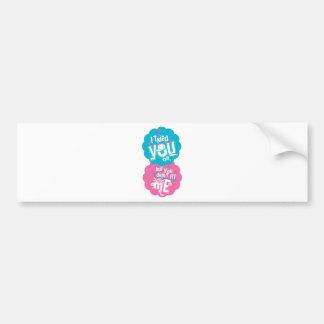 I tried you on bumper sticker