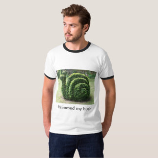 I trimmed my bush. Funny snail tee shirt.