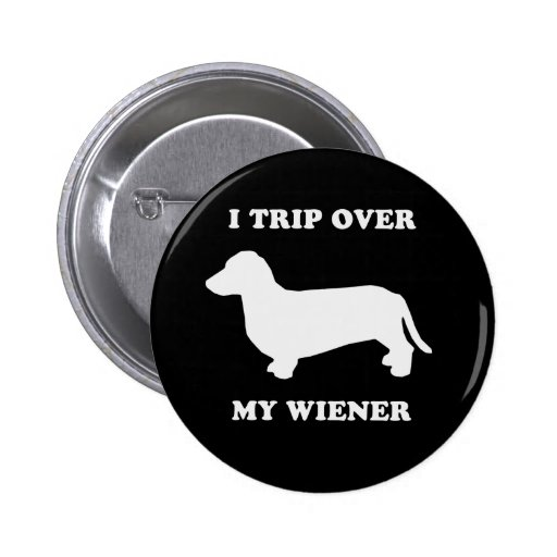 I trip over my wiener buttons