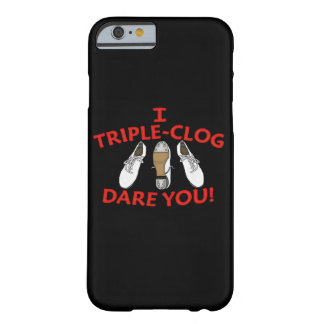 I Triple-Clog Dare You Clogging Barely There iPhone 6 Case