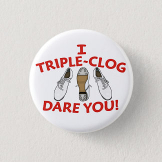 I Triple-Clog Dare You Large Button