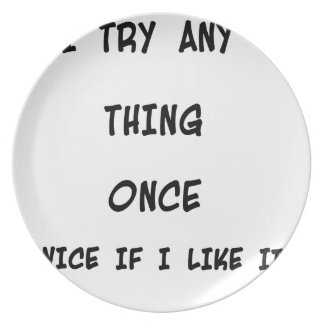 I try any thing once twice if I like it Dinner Plate