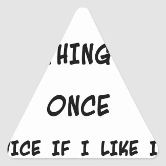 I try any thing once twice if I like it Triangle Sticker