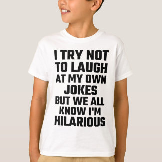 I Try Not To Laugh At My Own Jokes But  I'm Funny T-Shirt