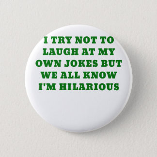 I Try Not to Laugh at my Own Jokes but We all Know Button