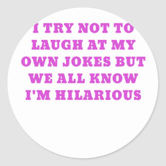 I Try Not to Laugh at my Own Jokes but We all Know Classic Round Sticker