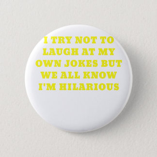 I Try Not to Laugh at my Own Jokes but We all Know Pinback Button