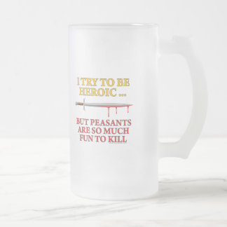 I Try To Be Heroic 16 Oz Frosted Glass Beer Mug
