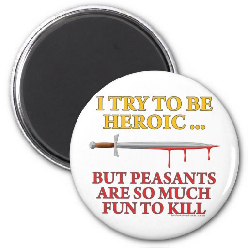 I Try To Be Heroic Refrigerator Magnet