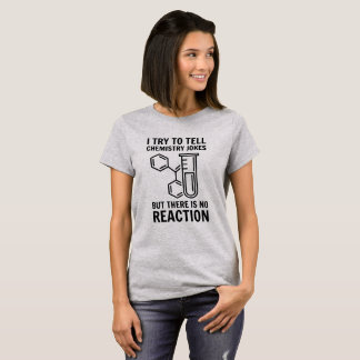 I try to tell chemistry jokes T-Shirt