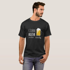 I turn beer into code t-shirt