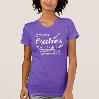 I Turn Cakes Into Art T-Shirt