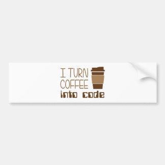 I Turn Coffee Into Programming Code Bumper Sticker