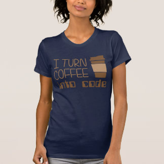 I Turn Coffee Into Programming Code T Shirt