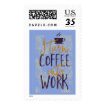 I Turn Coffee into Work Coffee Drinkers Lovers Postage