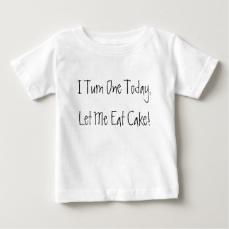 I Turn One Today, Let Me Eat Cake! Baby T-Shirt