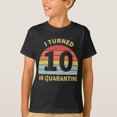 I Turned 10 In Quarantine T_Shirt