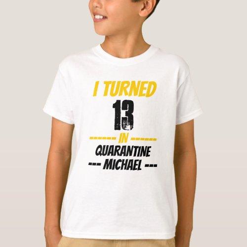 I Turned 13 in Quarantine Shirt