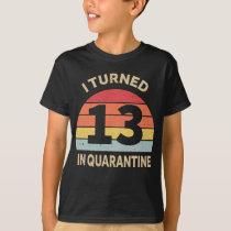 I Turned 13 In Quarantine T-Shirt