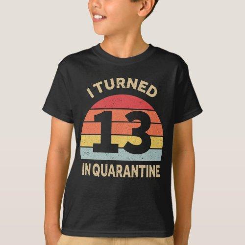 I Turned 13 In Quarantine T_Shirt