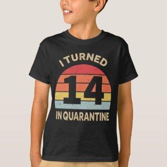I Turned 14 In Quarantine T-Shirt