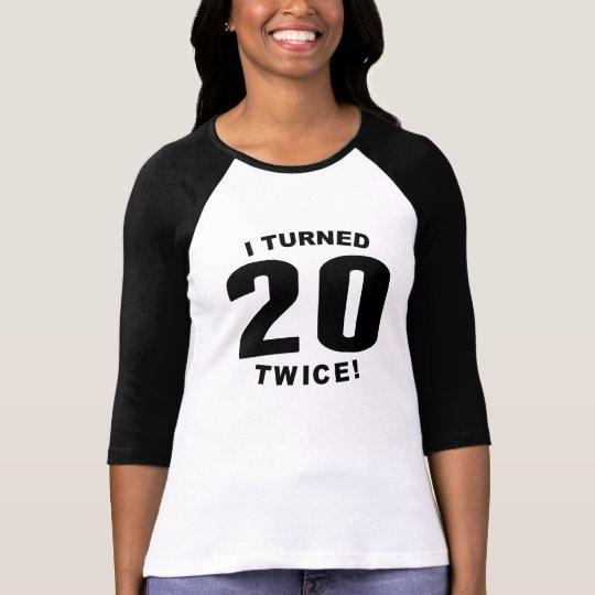 80a94bd4 I Turned 20 Twice! 40th Birthday T-Shirt   Zazzle.com