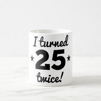 I Turned 25 Twice 50th Birthday Coffee Mug