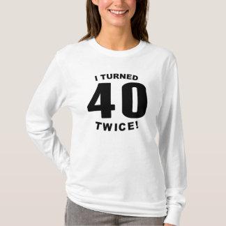 I Turned 40 Twice! 80th Birthday T-Shirt