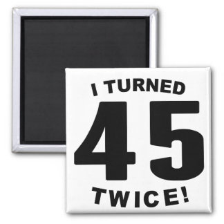 I Turned 45 Twice! 90th Birthday 2 Inch Square Magnet