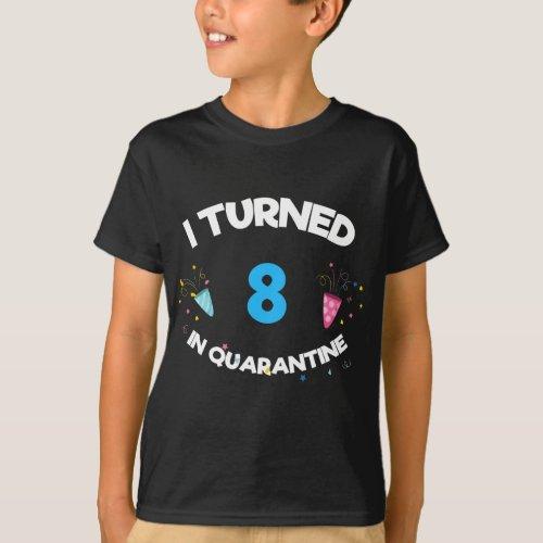 I Turned 8 In Quarantine T_Shirt