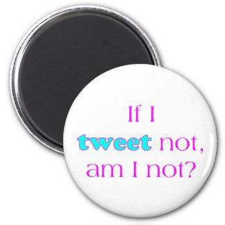 I Tweet Not Magnet