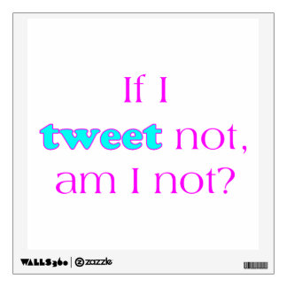 I Tweet Not Wall Sticker