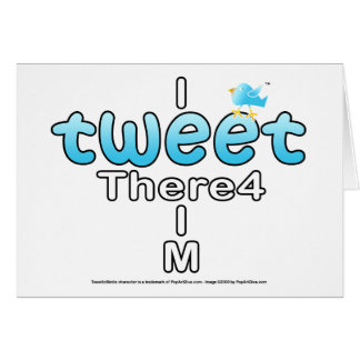 I TWEET There4 I M Greeting Card