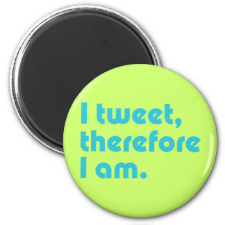 I Tweet, Therefore I Am 2 Inch Round Magnet