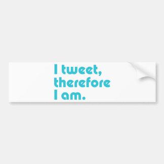 I Tweet, Therefore I Am Car Bumper Sticker