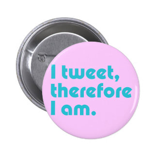 I Tweet, Therefore I Am Pinback Button