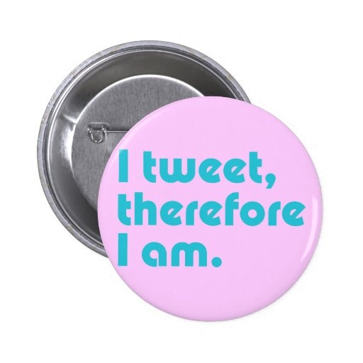 I Tweet, Therefore I Am Button