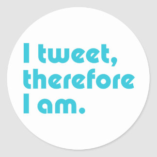 I Tweet, Therefore I Am Classic Round Sticker