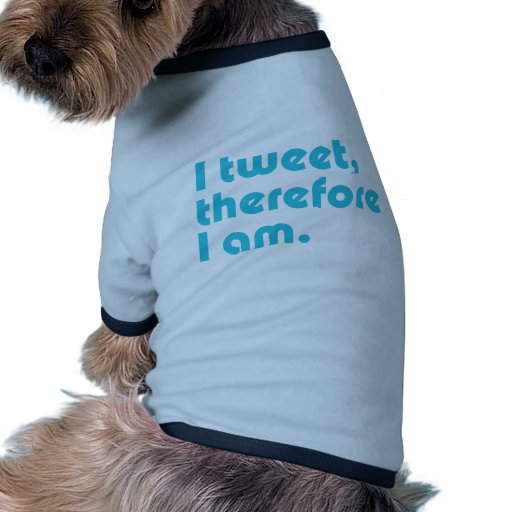 I Tweet, Therefore I Am Dog Tee