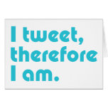 I Tweet, Therefore I Am Greeting Cards
