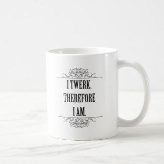 I Twerk por lo tanto estoy Taza Clásica