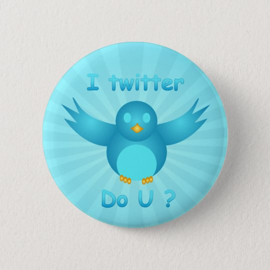 I TWITTER, DO U ? by SHARON SHARPE Button