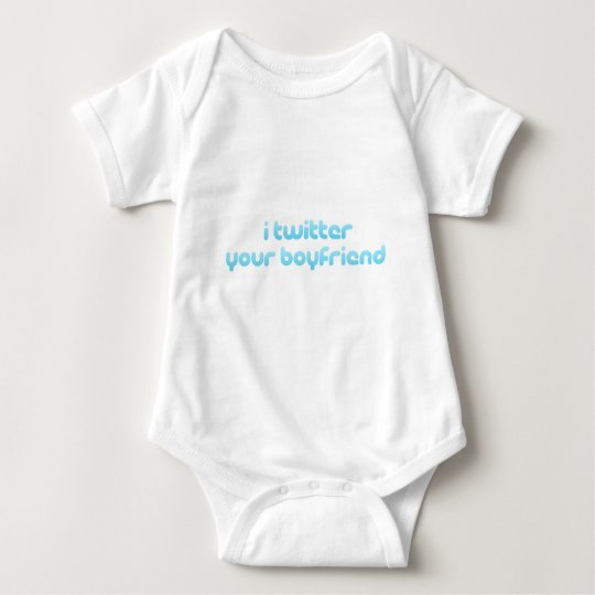 I twitter your boyfriend. baby bodysuit