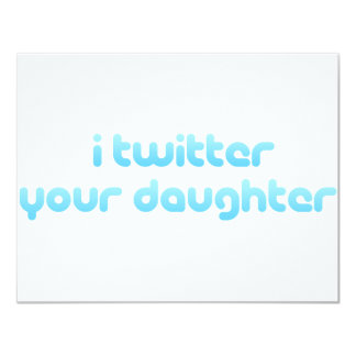I twitter your daughter. card