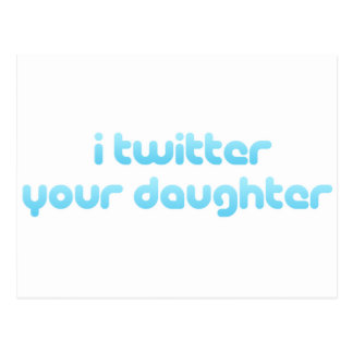 I twitter your daughter. postcard
