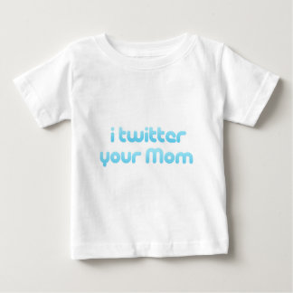 I twitter your Mom T-shirts