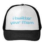I twitter your Mom Trucker Hats