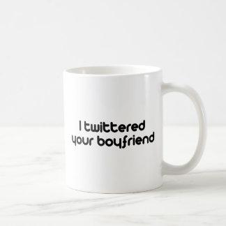 I twittered your boyfriend classic white coffee mug
