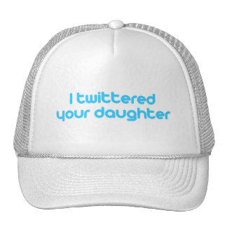 I twittered your daughter trucker hat