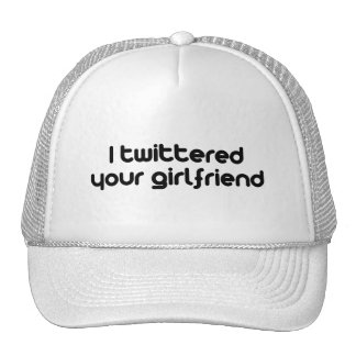 I twittered your girlfriend trucker hat